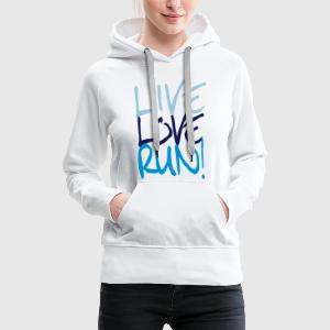 Live Love Run! T-Shirts - Frauen Premium Hoodie