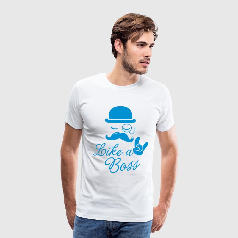 Funny Like a boss with fashionable moustache like a cool sir t-shirts for geek, stag do, mad birthday T-Shirts - Men's Premium T-Shirt