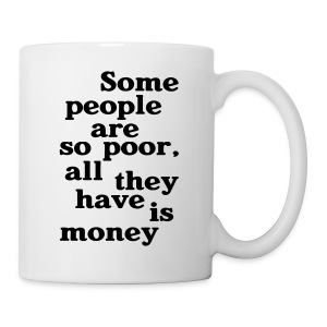 Some people are so poor T-Shirts - Tasse
