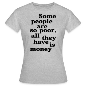 Some people are so poor T-Shirts - Frauen T-Shirt