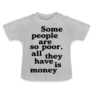 Some people are so poor T-Shirts - Baby T-Shirt