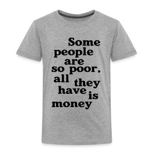 Some people are so poor T-Shirts - Kinder Premium T-Shirt