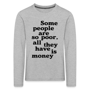 Some people are so poor T-Shirts - Kinder Premium Langarmshirt
