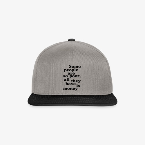 Some people are so poor T-Shirts - Snapback Cap