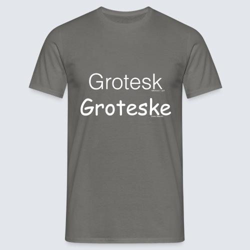 Grotesk versus Groteske - Männer T-Shirt