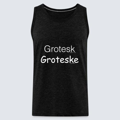 Grotesk versus Groteske - Männer Premium Tank Top