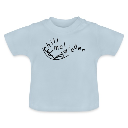 chill mal wieder... - Baby T-Shirt