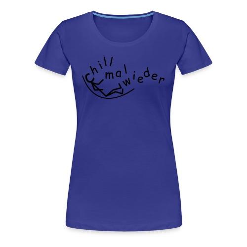 chill mal wieder... - Frauen Premium T-Shirt