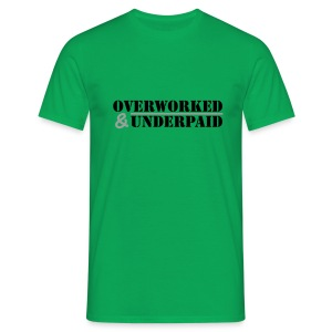 Overworked & Underpaid - Men's T-Shirt