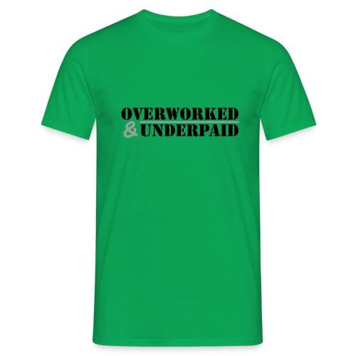 Overworked & Underpaid - Men's T-Shirt