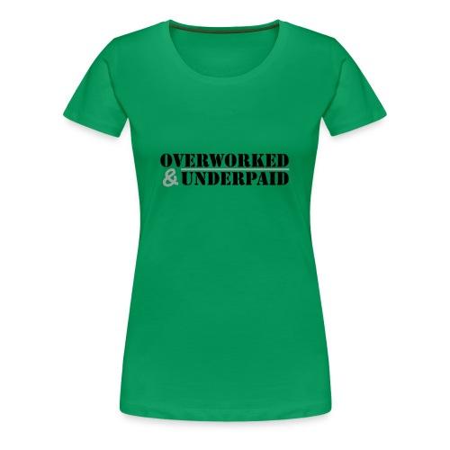 Overworked & Underpaid - Women's Premium T-Shirt