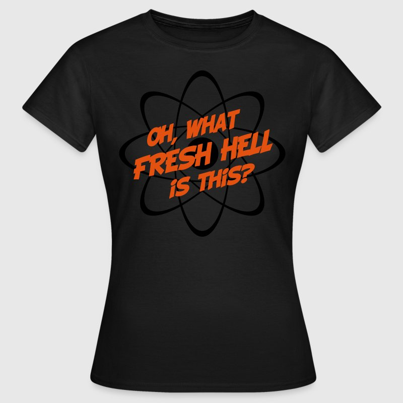 Oh, What Fresh Hell Is This? - Women's T-Shirt