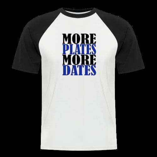 More Plates More Dates - Männer Baseball-T-Shirt