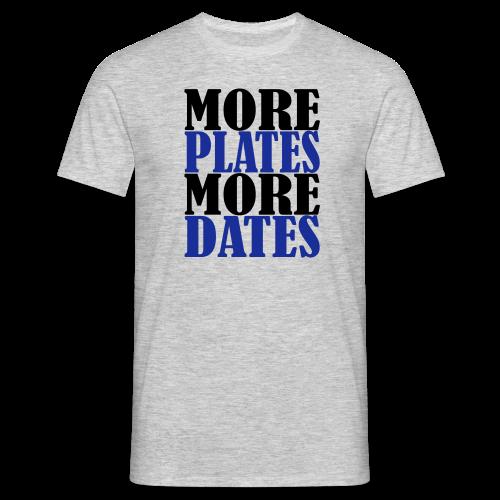 More Plates More Dates - Männer T-Shirt