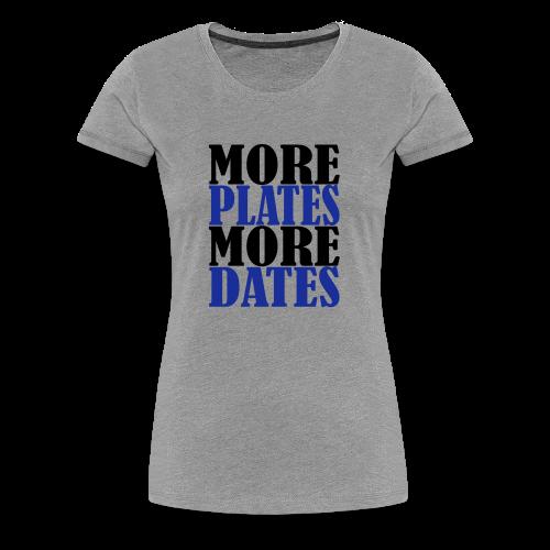 More Plates More Dates - Frauen Premium T-Shirt
