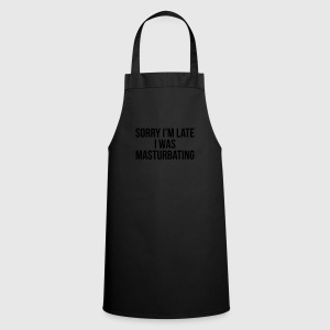 Sorry i'm late I was masturbating Tee shirts - Tablier de cuisine