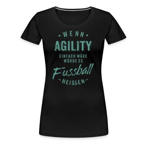 Wenn Agility einfach wäre würde es Fussball heissen - petrol RAHMENLOS - Frauen Premium T-Shirt