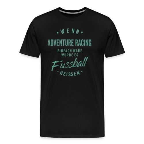 Wenn Adventure Racing einfach wäre würde es Fussball heissen - petrol RAHMENLOS - Männer Premium T-Shirt