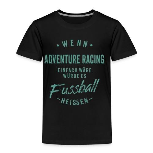 Wenn Adventure Racing einfach wäre würde es Fussball heissen - petrol RAHMENLOS - Kinder Premium T-Shirt