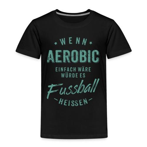 Wenn Aerobic einfach wäre würde es Fussball heissen - petrol RAHMENLOS - Kinder Premium T-Shirt
