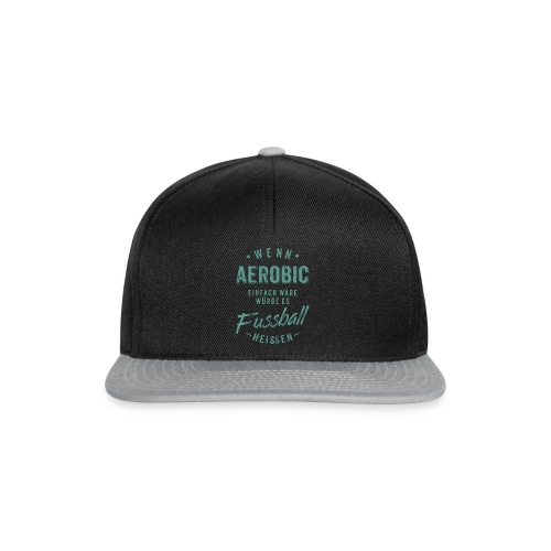 Wenn Aerobic einfach wäre würde es Fussball heissen - petrol RAHMENLOS - Snapback Cap