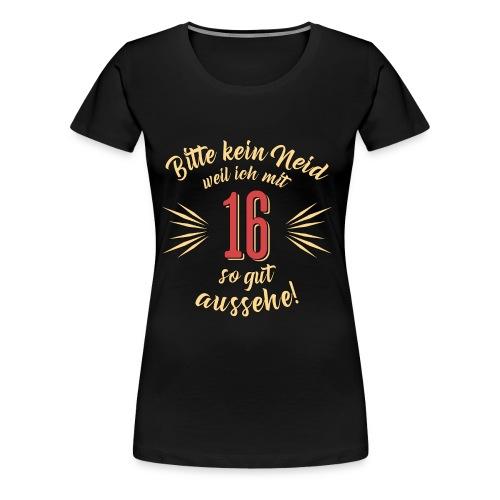 Geburtstag 16 - Bitte kein Neid - Rahmenlos T Shirt Geschenk - Frauen Premium T-Shirt