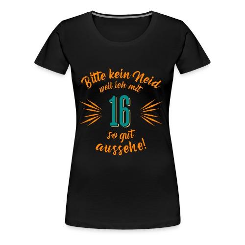Geburtstag 16 - Bitte kein Neid petrol - Rahmenlos T Shirt Geschenk - Frauen Premium T-Shirt