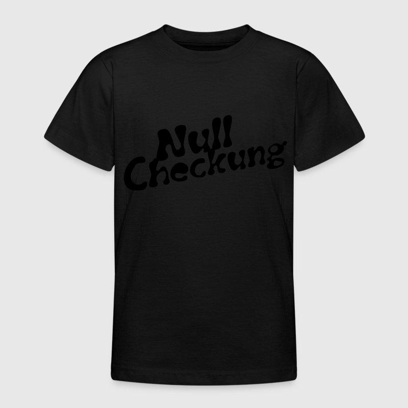 Null Checkung   Kindershirt - Teenager T-Shirt