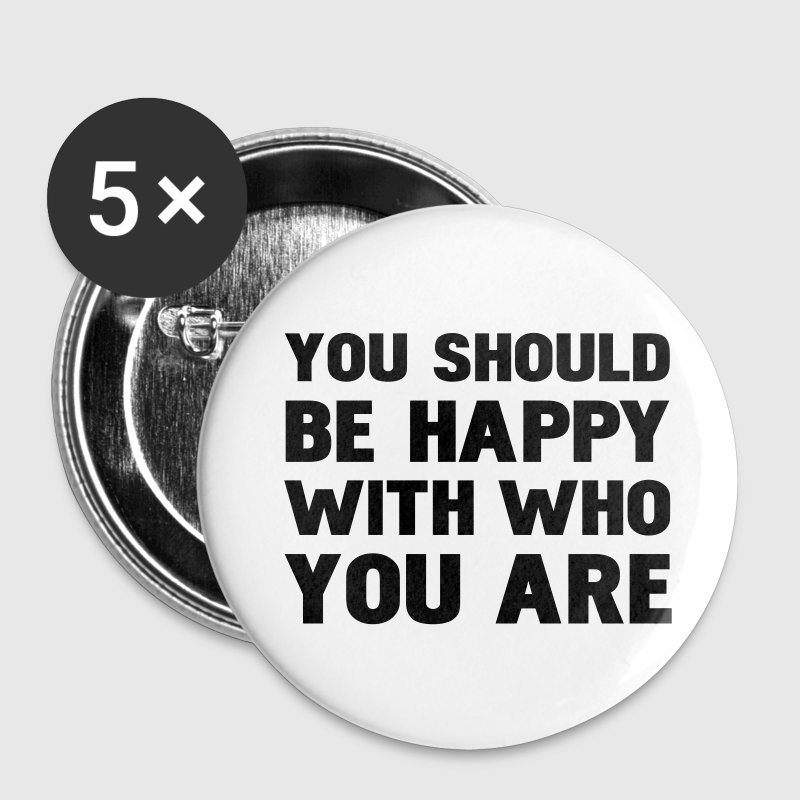 you should be happy with who you are Botones / prendedores - Chapa mediana 32 mm