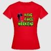 Have a nice weekend! T-shirts - Vrouwen T-shirt