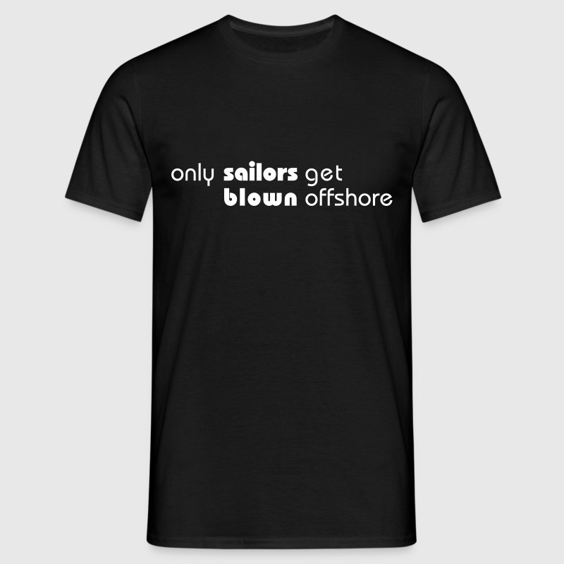 only sailors get blown offshore - Men's T-Shirt