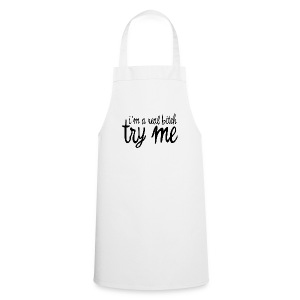 I'm a real bitch, try me - Cooking Apron