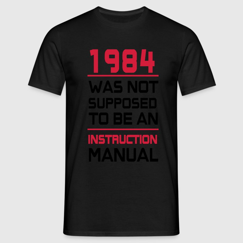 1984 was not supposed to be an istruction Manual T-Shirts - Männer T-Shirt