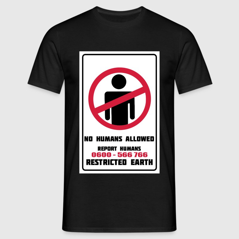 No Humans Allowed, Report Humans, Restricted Earth T-Shirts - Männer T-Shirt