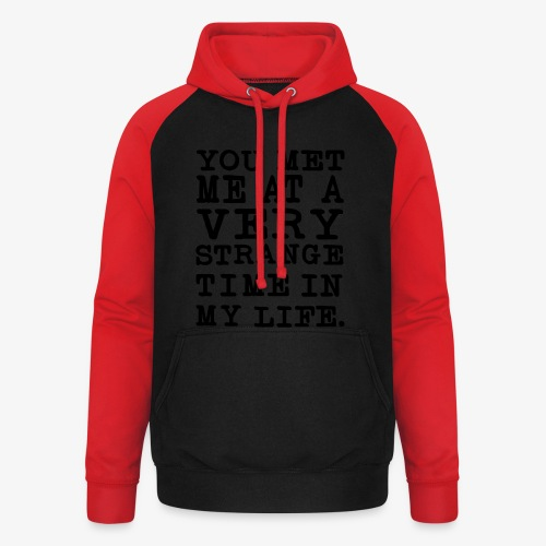 You Met me at a very Strange Time in my Life T-Shirts - Unisex Baseball Hoodie
