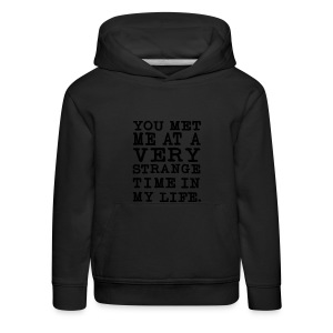 You Met me at a very Strange Time in my Life T-Shirts - Kinder Premium Hoodie