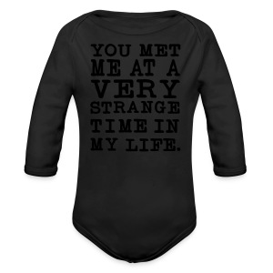You Met me at a very Strange Time in my Life T-Shirts - Baby Bio-Langarm-Body
