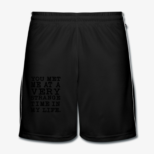 You Met me at a very Strange Time in my Life T-Shirts - Männer Fußball-Shorts