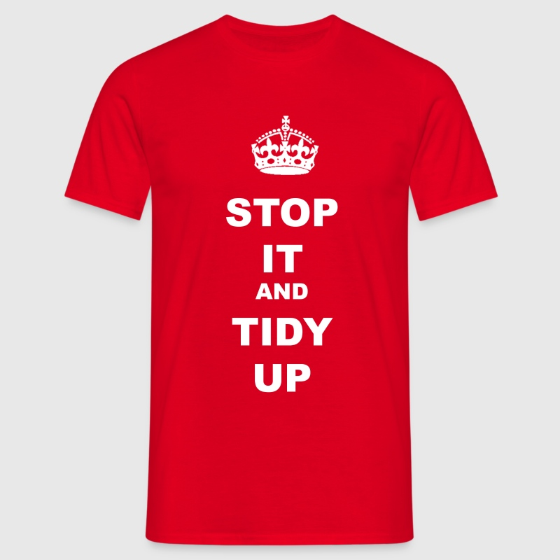 STOP IT AND TIDY UP - Men's T-Shirt