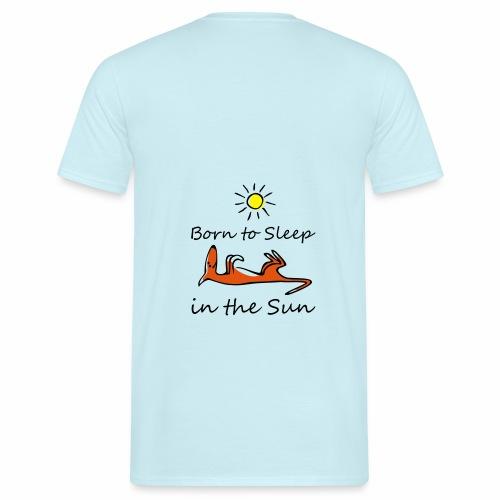 Born to sleep in the sun - Männer T-Shirt
