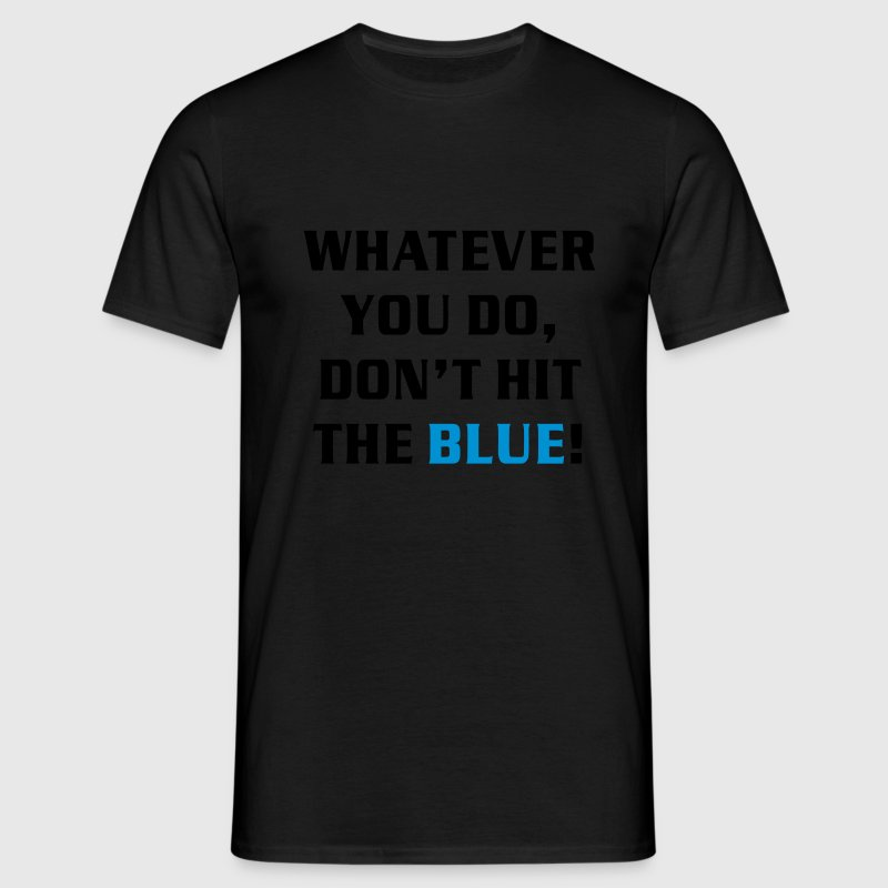 SNOOKER - Text: WHATEVER YOU DO, DON'T HIT THE BLUE! | unisex shirt - Männer T-Shirt