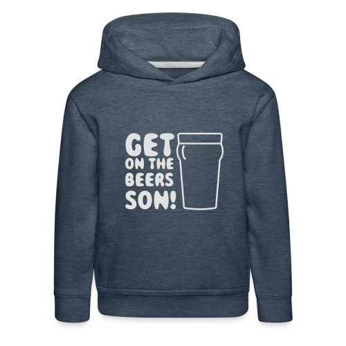 Get On The Beers Hoodie - Free colour choice - Kids' Premium Hoodie