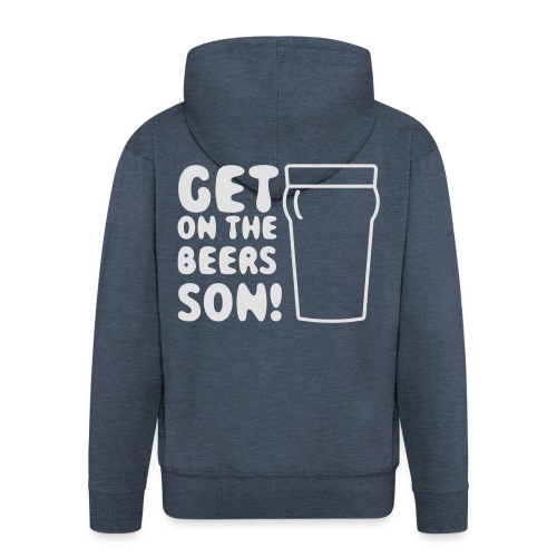 Get On The Beers Hoodie - Free colour choice - Men's Premium Hooded Jacket
