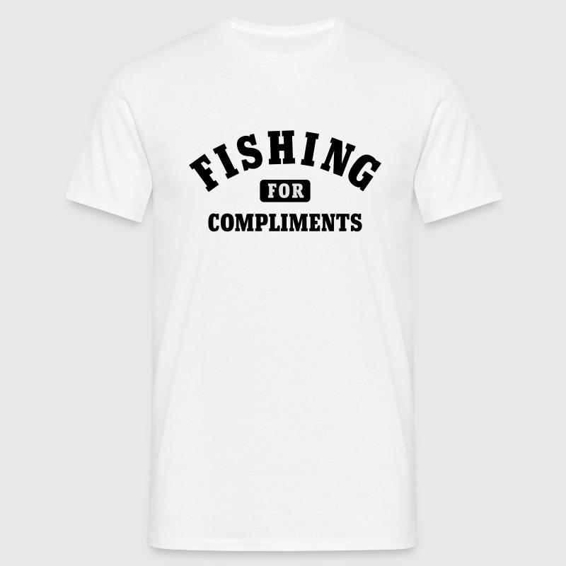 Fishing for Compliments T-Shirts - Men's T-Shirt