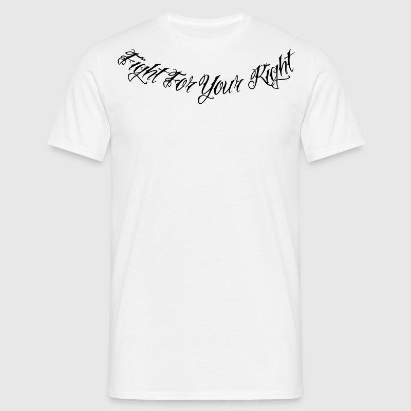 Fight for your Right - Männer T-Shirt