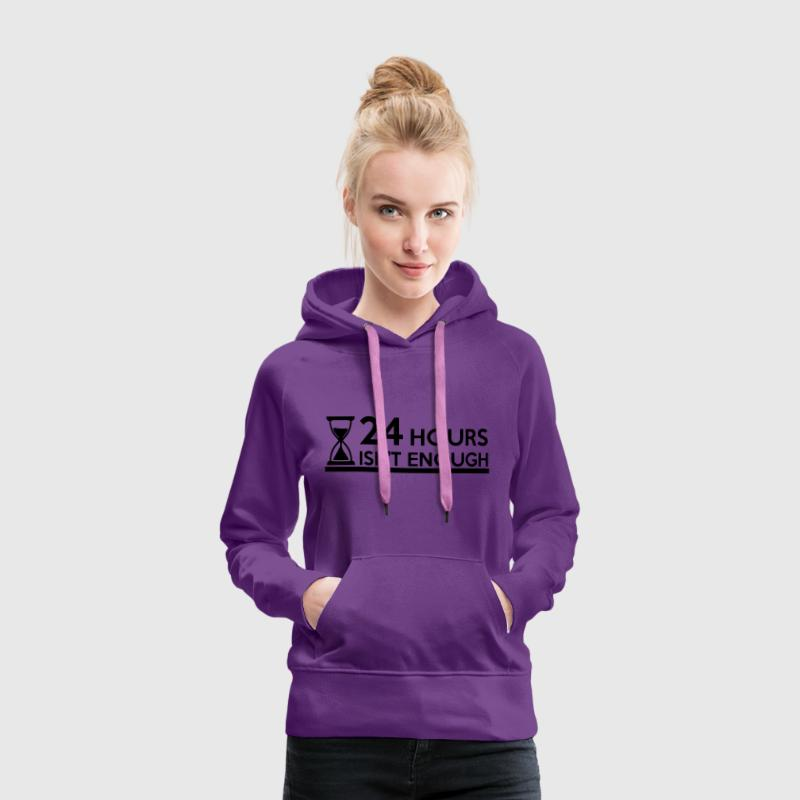 24 Hours isn't enough Pullover - Frauen Premium Hoodie