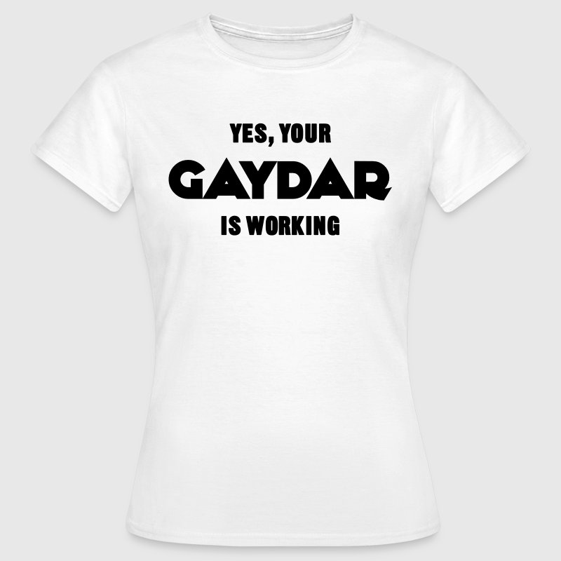 Yes, Your Gaydar Is Working T-Shirts - Women's T-Shirt