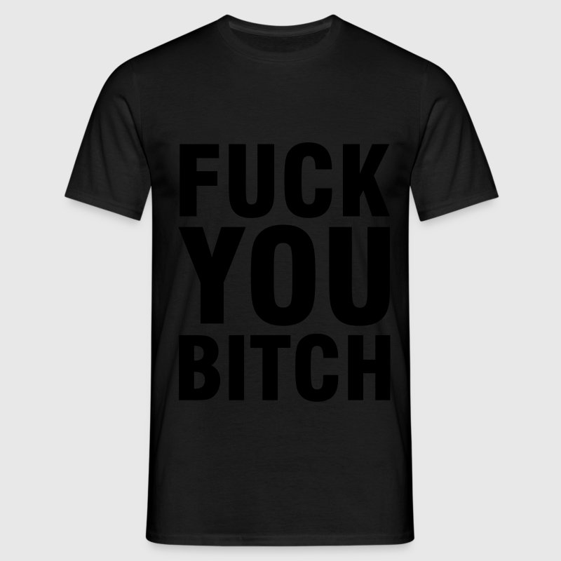 Fuck you Bitch, Schlampe - Men's T-Shirt