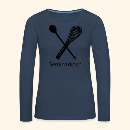 Seminarkoch - Burschen - Frauen Premium Langarmshirt