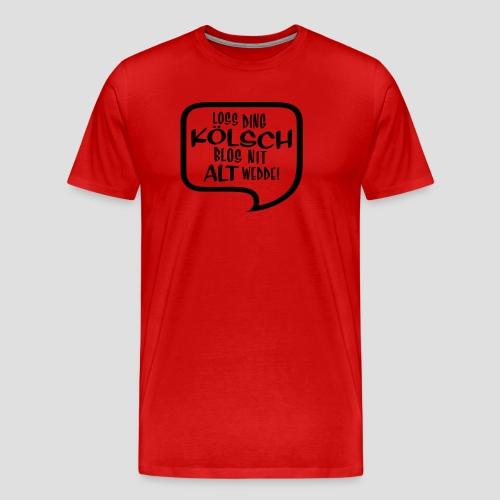 Loss ding KÖLSCH nit ALT wedde! - Männer Premium T-Shirt